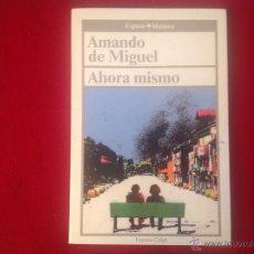 Libros de segunda mano: AHORA MISMO, DE AMANDO DE MIGUEL, ESPASA CALPE, 1987 . Lote 44325197