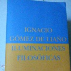 Libros de segunda mano: ILUMINACIONES FILOSÓFICAS, GÓMEZ DE LIAÑO, IGNACIO., FILOSOFIA BS5. Lote 44465539