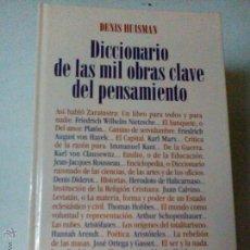 Libros de segunda mano: DICCI0NARIO DE LAS MIL OBRAS CLAVE DEL PENSAMIENTO HUISMAN, DENIS, FILOSOFIA BS5. Lote 44473303