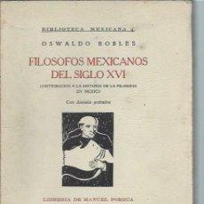 Libros de segunda mano: FILÓSOFOS MEXICANOS DEL SIGLO XVI, OSWALDO ROBLES, LIBRERÍA DE MANUEL PORRUA MÉXICO 1950. Lote 45148196