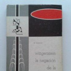 Libros de segunda mano: WITTGENSTEIN LA NEGACIÓN DE LA FILOSOFÍA - SCHULZ, WALTER - - EDITORIAL G. DEL TORO. Lote 45324986