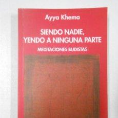 Libros de segunda mano: SIENDO NADIE, YENDO A NINGUNA PARTE. MEDITACIONES BUDISTAS - AYYA KHEMA. TDK205. Lote 125147254