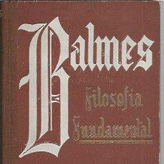 Libros de segunda mano: FILOSOFÍA FUNDAMENTAL, JAIME BALMES, TOMO I ED. ARALUCE BARCELONA 1942, 260 PÁGS, ENC. ED, 15X19CM. Lote 45938736