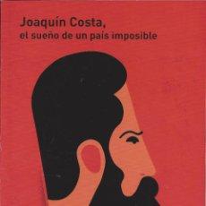 Libros de segunda mano: JOAQUIN COSTA, EL SUEÑO DE UN PAIS IMPOSIBLE. AÑO 2011. HERALDO DE ARAGON. . Lote 45946377