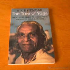 Libros de segunda mano: THE TREE OF YOGA - THE CLASSIC GUIDE TO INTEGRATING YOGA INTO YOUR DAILY LIFE-B.K.S. IYENGAR.. Lote 46073931