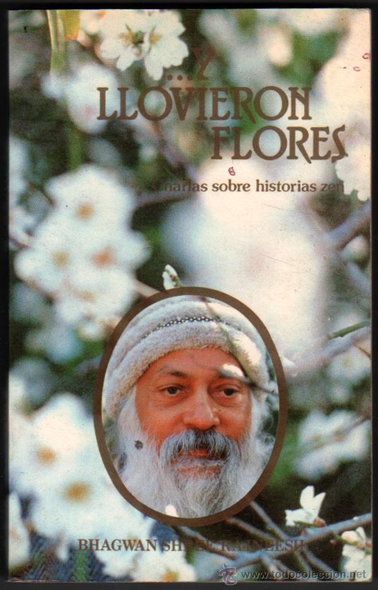 ...Y LLOVIERON FLORES - CHARLAS SOBRE HISTORIAS ZEN - BHAGWAN SHREE RAJNEESH * (Libros de Segunda Mano - Pensamiento - Filosofía)
