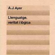 Libros de segunda mano: AYER, A. J. LLENGUATGE, VERITAT I LÒGICA. Lote 46356041