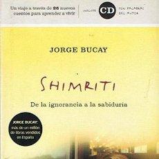 Libros de segunda mano: SHIMRITI DE LA IGNORANCIA A LA SABIDURÍA JORGE BUCAY . Lote 46757907