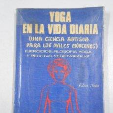 Libros de segunda mano: YOGA EN LA VIDA DIARIA. EJERCICIOS. FILOSOFÍA YOGA. RECETAS VEGETARIANAS ELISA NOTO. TDK223. Lote 46893621