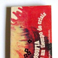 Libros de segunda mano: FILOSOFIA PARA UN TIEMPO DE CRISIS - GABRIEL MARCEL. Lote 133826639