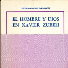 Libros de segunda mano: CEFERINO MARTÍNEZ SANTAMARÍA, EL HOMBRE Y DIOS EN XAVIER ZUBIRI. JAVIER ZUBIRI. Lote 47389914