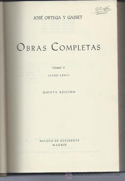 JOSÉ ORTEGA Y GASSET, OBRAS COMPLETAS TM V 1933-1941, 5ªED., REVISTA DE OCCIDENTE MADRID 1961 (Libros de Segunda Mano - Pensamiento - Filosofía)