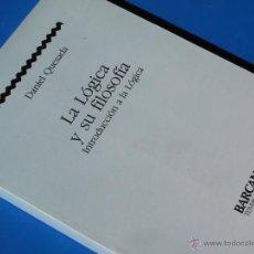 Libros de segunda mano: LA LÓGICA Y SU FILOSOFÍA ( INTRODUCCIÓN A LA LÓGICA ) - DANIEL QUESADA.- BARCANOVA. Lote 63906114