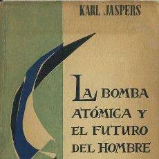 Libros de segunda mano: KARL JASPERS : LA BOMBA ATÓMICA Y EL FUTURO DEL HOMBRE (TAURUS,1958). Lote 48830644