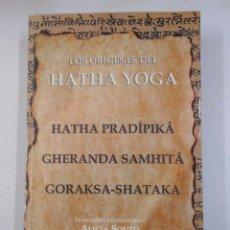 Libros de segunda mano: ORIGENES DEL HATHA YOGA. PRADIPIKA, HATHA - SAMHITA, GHERANDA - SHATAKA, GORAKSA. TDK223. Lote 175061043