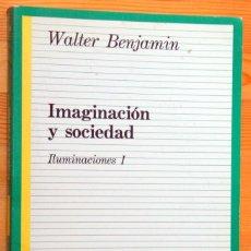 Libros de segunda mano: IMAGINACION Y SOCIEDAD - ILUMINACIONES I - WALTER BENJAMIN. Lote 49755333