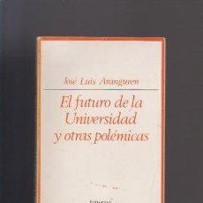 Libros de segunda mano: JOSÉ LUIS ARANGUREN - EL FUTURO DE LA UNIVERSIDAD Y OTRAS POLÉMICAS - ED. TAURUS 1973. Lote 50894639