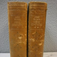 Libros de segunda mano: 2 TOMOS - OBRAS COMPLETAS - BALMES, JAIME - TAPA DURA - EDITORIAL SELUTA - BARCELONA - 1948. Lote 100012683