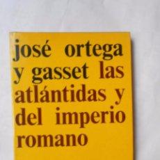 Libros de segunda mano: LAS ATLANTIDAS Y DEL IMPERIO ROMANO. JOSE ORTEGA Y GASSET.. Lote 47034380