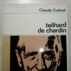 Libros de segunda mano: TEILHARD DE CHARDIN. CLAUDE CUÉNOT. LABOR. BARCELONA. 1966.. Lote 52026810