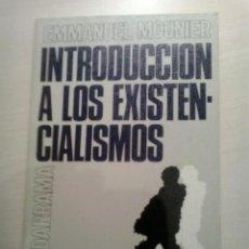 Libros de segunda mano: INTRODUCCIÓN A LOS EXISTENCIALISMOS. EMMANUEL MOUNIER. GUADARRAMA. 2A ED. 1973.. Lote 52152713