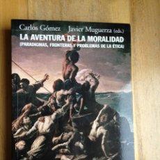 Libros de segunda mano: LA AVENTURA DE LA MORALIDAD. CARLOS GOMEZ JAVIER MUGUERZA. ALIANZA EDITORIAL 2007. Lote 52482568