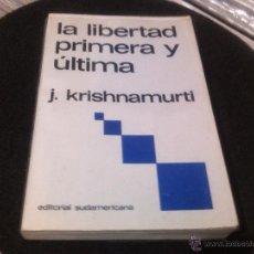 Libros de segunda mano: J. KRISHNAMURTI - LA LIBERTAD PRIMERA Y ULTIMA. Lote 132535963