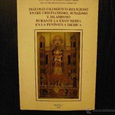Libros de segunda mano: DIALOGO FILOSOFICO RELIGIOSO ENTRE CRISTIANISMO, JUDAISMO E ISLAMISMO DURANTE LA EDAD MEDIA EN LA PE. Lote 53748907
