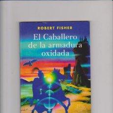 Libros de segunda mano: ROBERT FISHER - EL CABALLERO DE LA ARMADURA OXIDADA - EDICIONES OBELISCO 2010. Lote 53938312
