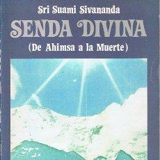 Libros de segunda mano: SENDA DIVINA (DE AHIMSA A LA MUERTE) SRI SUAMI SIVANANDA . Lote 54141252