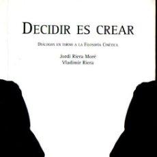 Libros de segunda mano: RIERA MORÉ : DECIDIR ES CREAR - FILOSOFÍA CINÉTICA (PORTALÓ, 2003). Lote 54515757