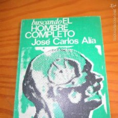 Libros de segunda mano: BUSCANDO EL HOMBRE COMPLETO - JOSE CARLOS ALÍA - DISTRIBUCCIONES ZYX . Lote 55188694