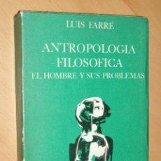 Libros de segunda mano: ANTROPOLOGÍA FILOSÓFICA. EL HOMBRE Y SUS PROBLEMAS - LUIS FARRÉ - ED. GUADARRAMA. Lote 55384453