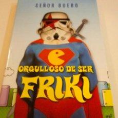Libros de segunda mano: LIBRO ORGULLOSO DE SER FRIKI DE SENOR BUEBO. Lote 55863277