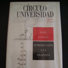 Libros de segunda mano: INTRODUCCION A LA FILOSOFIA. KARL JASPERS. CIRCULO UNIVERSIDAD. CICLO CIENCIAS HUMANAS TAPA DURA.. Lote 57011514