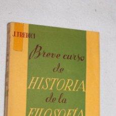 Libros de segunda mano: BREVE CURSO DE HISTORIA DE LA FILOSOFIA POR J. TRDICI - EDITOR L.GILI. 1944. Lote 57442632