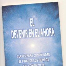 Libros de segunda mano: EL DEVENIR EN EL AHORA. CLAVES PARA COMPRENDER EL FINAL DE LOS TIEMPOS Y... TEMBLEQUE (TOLEDO).. Lote 57485298