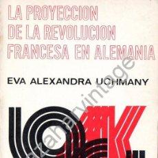 Libros de segunda mano: LA PROYECCION DE LA REVOLUCION FRANCESA EN ALEMANIA, EVA ALEXANDRA UCHMANY,1975, 239 PAGINAS. Lote 57660567