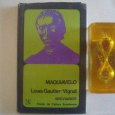 Libros de segunda mano: LOUIS GAUTIER-VIGNAL. MAQUIAVELO. FONDO DE CULTURA ECONÓMICA.1971. 1A EDICIÓN. Lote 57938016