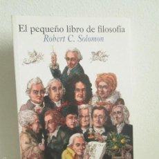 Libros de segunda mano: EL PEQUEÑO LIBRO DE FILOSOFIA. ROBERT C. SOLOMON. EDICION ARIEL. 2009. VER FOTOS. Lote 57939103