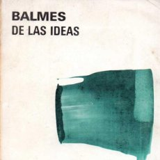 Libros de segunda mano: BALMES DE LAS IDEAS - JAIME LUCIANO BALMES. Lote 58069460