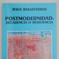 Libros de segunda mano: POSTMODERNIDAD: DECADENCIA O RESISTENCIA. JESÚS BALLESTEROS. TECNOS EDITORIAL. 1994. MUY BUEN ESTADO. Lote 58508586