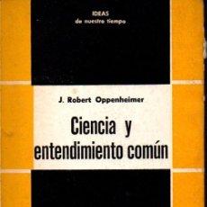 Libros de segunda mano: OPPENHEIMER : CIENCIA Y ENTENDIMIENTO COMÚN (NUEVA VISIÓN, 1957). Lote 58798216