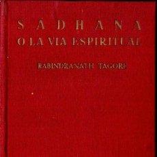Libros de segunda mano: RABINDRANATH TAGORE : SADHANA O LA VIA ESPIRITUAL (AFRODISIO AGUADO, 1957) CON LOS POEMAS DE KABIR . Lote 58875951