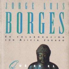 Libros de segunda mano: JORGE LUIS BORGES / ALICIA JURADO : QUÉ ES EL BUDISMO (EMECÉ, 1991) PRIMERA EDICIÓN. Lote 59623199