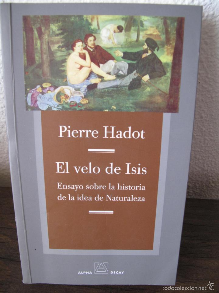EL VELO DE ISIS. ENSAYO SOBRE LA HISTORIA DE LA NATURALEZA.- PIERRE HADOT.- ALPHA DECAY. CNL.- (Libros de Segunda Mano - Pensamiento - Filosofía)
