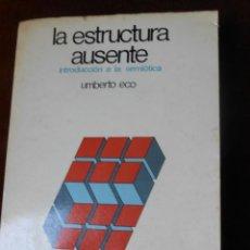 Libros de segunda mano: LA ESTRUCTURA AUSENTE -UMBERTO ECO-1972. Lote 62673012