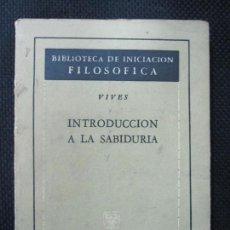 Libros de segunda mano: INTRODUCCIÓN A LA SABIDURÍA. VIVES. BIBLIOTECA DE INICIACIÓN FILOSÓFICA. AGUILAR. BUENOS AIRES. Nº35. Lote 63922151