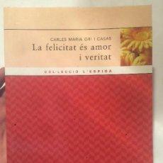 Libros de segunda mano: ANTIGUO LIBRO LA FELICITAT ÉS AMOR I VERITAT ESCRITO POR CARLES MARIA GRI AÑO 2004 . Lote 64833971