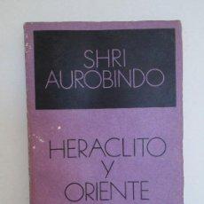 Libros de segunda mano: HERACLITO Y ORIENTE. SHRI AUROBINDO. VER FOTOGRAFIAS ADJUNTAS. Lote 64854399